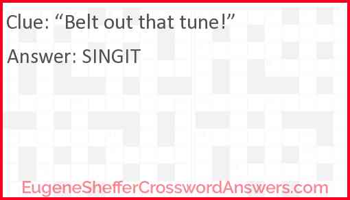 """""""Belt out that tune!"""" Answer"""