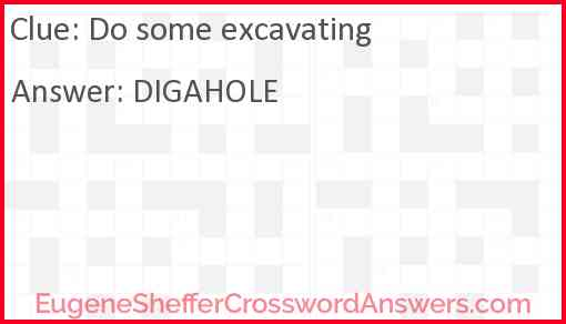 Do some excavating Answer