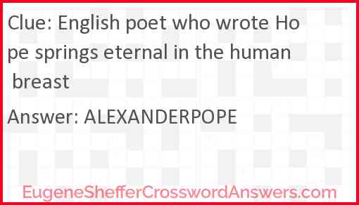 English poet who wrote Hope springs eternal in the human breast Answer