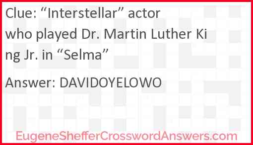 """""""Interstellar"""" actor who played Dr. Martin Luther King Jr. in """"Selma"""" Answer"""
