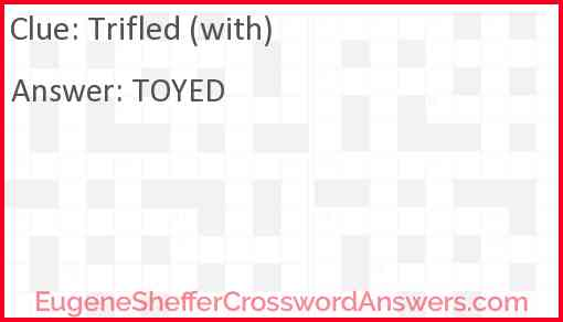 Trifled (with) Answer